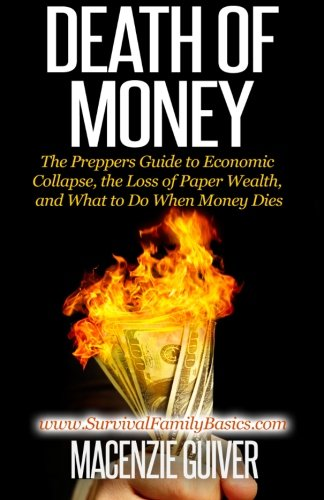 9781500576820: Death of Money: The Prepper's Guide to Economic Collapse, the Loss of Paper Wealth, and What to Do When Money Dies (Survival Family Basics - Prepper's Survival Handbook Series)