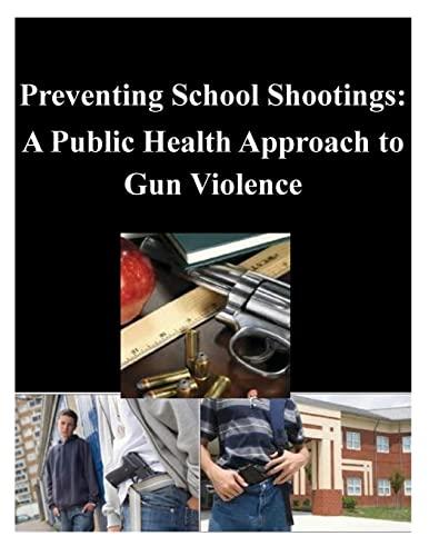 Preventing School Shootings: A Public Health Approach to Gun Violence: Naval Postgraduate School
