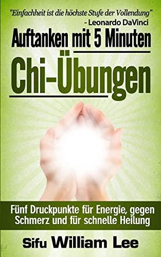 9781500579050: Auftanken mit 5 Minuten Chi-Ubungen (German Edition)