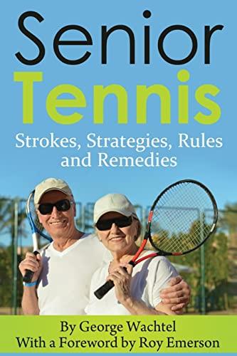 Senior Tennis: Strokes, Strategies, Rules and Remedies: Wachtel, mr. George
