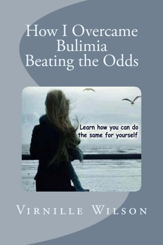 9781500579296: How I Overcame Bulimia Beating the Odds (Emotional Eating Disorders : What they are and how you can recognize them) (Volume 1)