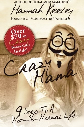 9781500579463: Crazy Mama: 9 Steps to a Not-So-Normal Life