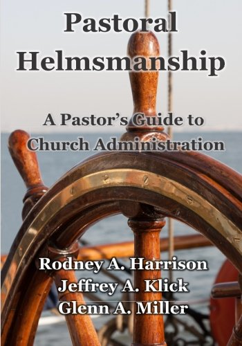 9781500581152: Pastoral Helmsmanship: The Pastor's Guide to Church Administration