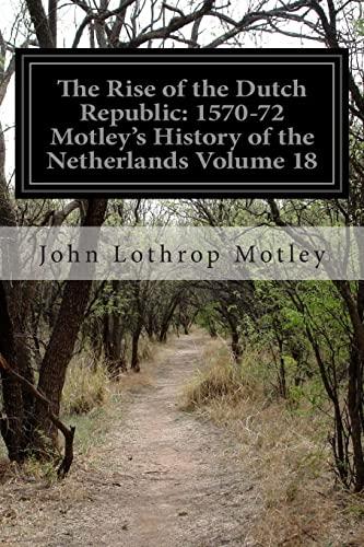 The Rise of the Dutch Republic: 1570-72: John Lothrop Motley