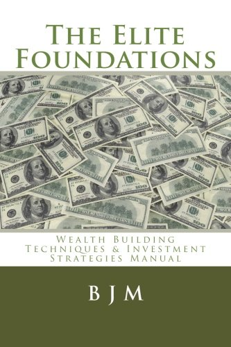 9781500582791: The Elite Foundations: Wealth Building Techniques & Investment Strategies Manual