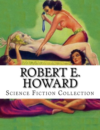9781500583712: Robert E. Howard, Science Fiction Collection