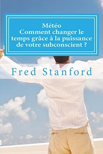 9781500587888: Meteo - Comment changer le temps grace a la puissance de votre subconscient ?: Les secrets des faiseurs de pluie et de soleil (3) (French Edition)