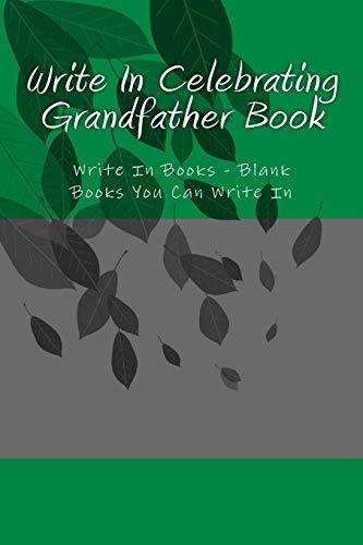 9781500588953: Write In Celebrating Grandfather Book: Write In Books - Blank Books You Can Write In