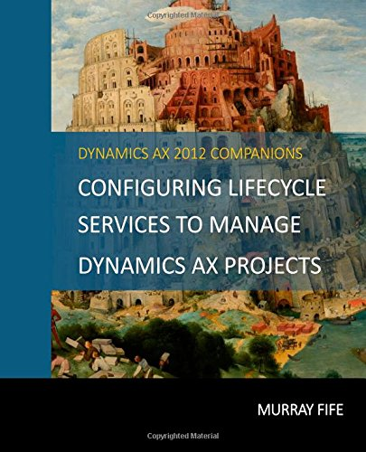 Configuring Lifecycle Services To Manage Dynamics AX Projects: Fife, Murray