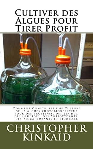 9781500590086: Cultiver des Algues pour Tirer Profit: Comment Construire une Culture de la Algues Photobioréacteur pour des Protéines, des Lipides, des Glucides, des ... Biocarburants et Biodiesel (French Edition)