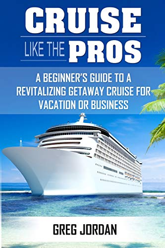 9781500590673: Cruise Like The Pros!: A Beginners Guide To A Revitalizing Cruise For Vacation or Business