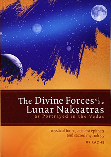 9781500591946: The Divine Forces of the Lunar Naksatras: as Originally Portrayed in the Vedas
