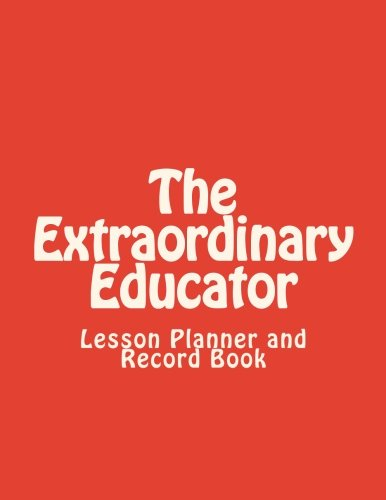 The Extraordinary Educator's Lesson Planner and Record Book: for Middle School Teachers: ...