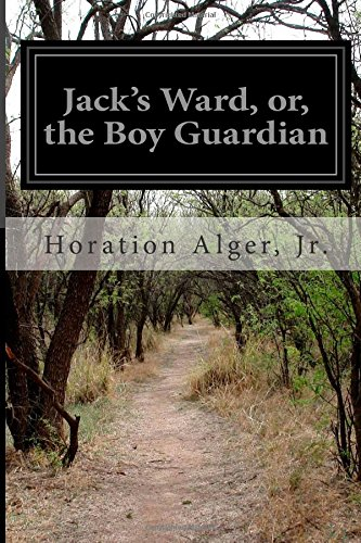 Jack's Ward, Or, the Boy Guardian: Alger, Jr. Horation