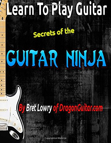 9781500594756: Learn To Play Guitar Secrets Of The Guitar Ninja
