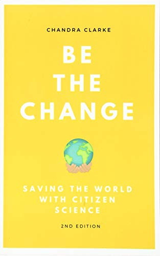Be the Change: Saving the World with Citizen Science: Chandra Clarke