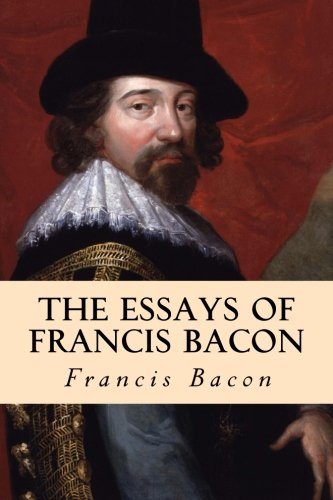 essays of sir francis bacon Francis bacon, the first major english essayist, comments forcefully on the value of reading, writing, and learning read from his essay of studies.