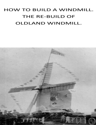 9781500598334: how to build a windmill. the rebuilding of oldland windmill
