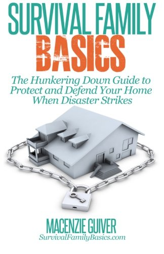 9781500598426: The Hunkering Down Guide to Protect and Defend Your Home When Disaster Strikes (Survival Family Basics - Prepper's Survival Handbook Series)