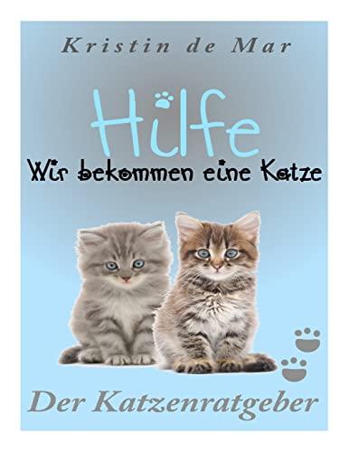 9781500598815: Hilfe wir bekommen eine Katze: Der Katzenratgeber (German Edition)