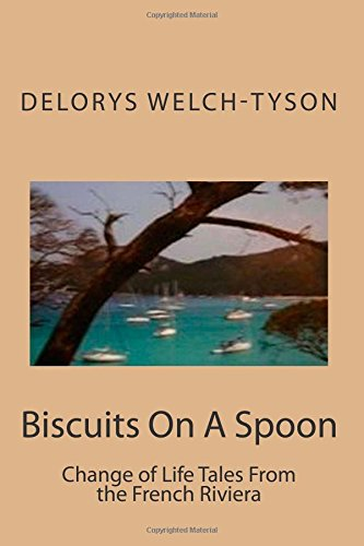 9781500599478: Biscuits On A Spoon: Change of Life Tales From the French Riviera