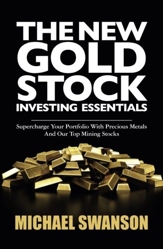 9781500600921: The New Gold Stock Investing Essentials: Supercharge Your Portfolio With Precious Metals And Our Top Mining Stocks
