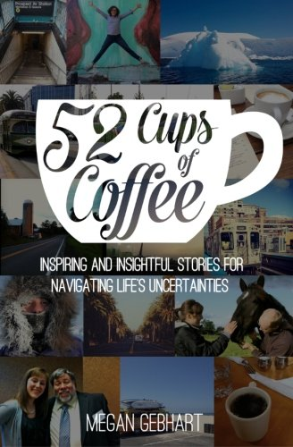 9781500602062: 52 Cups of Coffee: Inspiring and insightful stories for navigating life's uncertainties