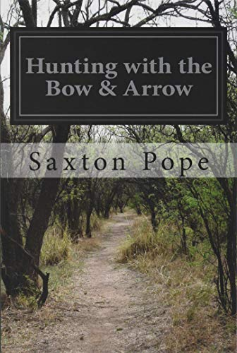 Hunting with the Bow & Arrow: Pope, Saxton