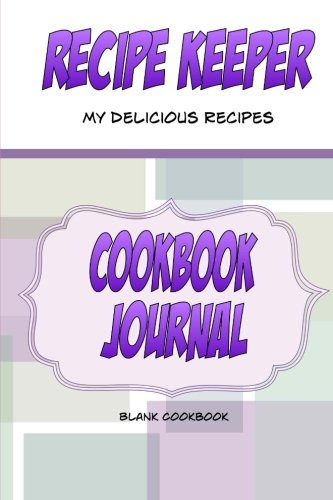 9781500602710: Recipe Keeper, My Delicious Recipes, Cookbook Journal, Blank Cookbook: Make your own blank cookbook. A blank recipe book to write in your own recipes