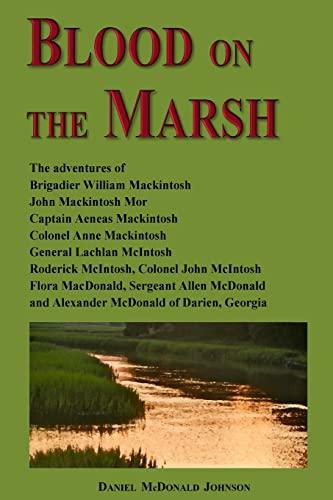 9781500602819: Blood on the Marsh: The adventures of Brigadier William Mackintosh, John Mackintosh Mor, Captain Aeneas Mackintosh, Colonel Anne Mackintosh, General ... Allen McDonald and Alexander McDonald