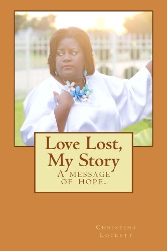 9781500605476: Love Lost, My Story: A message of hope.