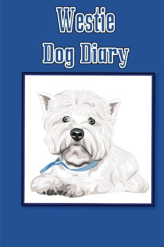 9781500605490: Westie Dog Diary (Dog Diaries): Create a dog scrapbook, dog diary, or dog journal for your dog
