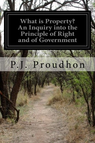 9781500605636: What is Property? An Inquiry into the Principle of Right and of Government
