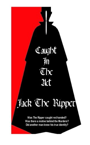 9781500608231: Jack The Ripper Caught In The Act