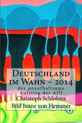 9781500608316: Deutschland im Wahn - 2014: der unaufhaltsame Aufstieg der AfD