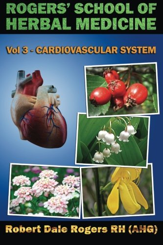 9781500609412: Rogers' School of Herbal Medicine Volume Three: Cardiovascular System (Volume 3)