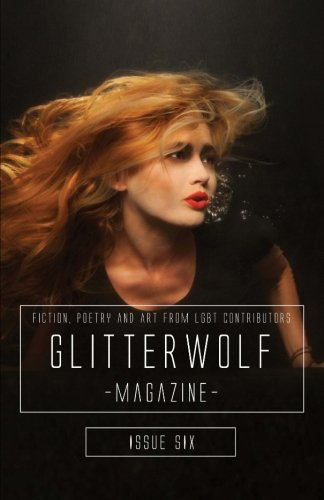 9781500609528: Glitterwolf: Issue Six: Fiction, Poetry, Art and Photography by LGBT Contributors (Glitterwolf Magazine) (Volume 6)