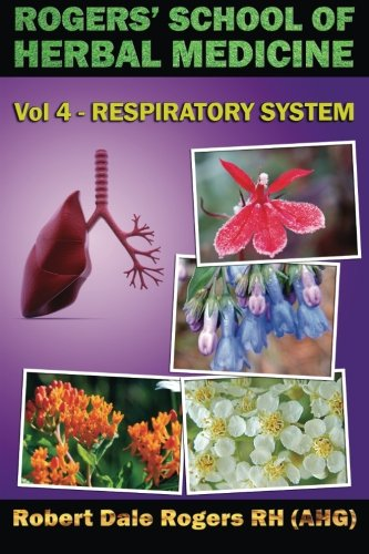9781500609726: Rogers' School of Herbal Medicine Volume Four: Respiratory System (Volume 4)