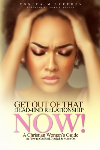 9781500609740: Get Out Of That Dead-End Relationship NOW: A Christian Woman's Guide on How to Get Real, Be Healed and Move On