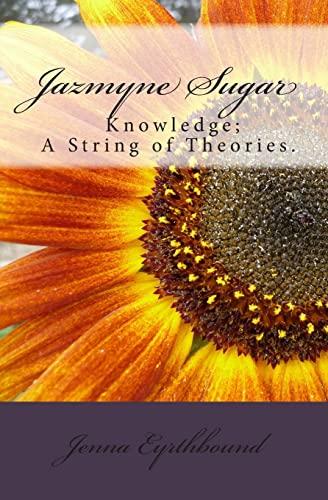 9781500610791: Jazmyne Sugar: Book I...Knowledge is a string of theories... (Sugar Books)