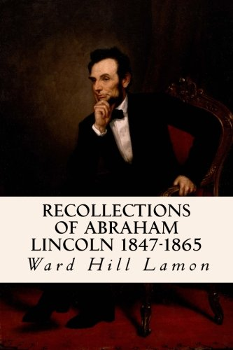 9781500611224: Recollections of Abraham Lincoln 1847-1865