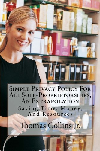 9781500611521: Simple Privacy Policy For All Sole-Proprietorships, An Extrapolation: Saving Time, Money, And Resources