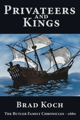 Privateers and Kings (The Butler Family Chronicles): Koch, Brad