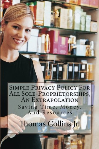 9781500614591: Simple Privacy Policy For All Sole-Proprietorships, An Extrapolation: Saving Time, Money, And Resources