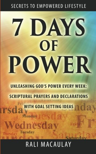 9781500618506: 7 Days of Power: Unleashing God's Power Every Week: Scriptural Prayers and Declarations With Goal Setting Ideas (Secrets to Empowered Lifestyle) (Volume 1)
