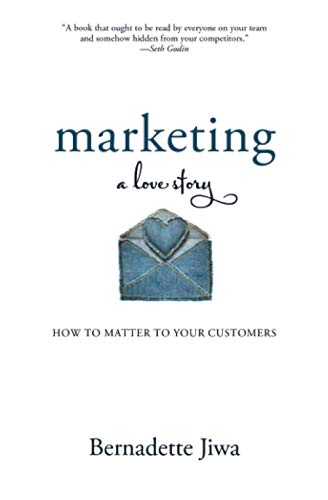 9781500619213: Marketing: A Love Story: How to Matter to Your Customers