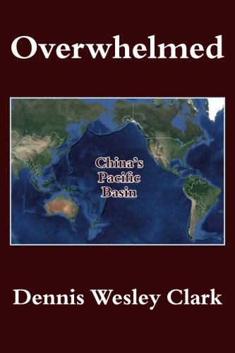 Overwhelmed: China's Pacific Basin: Clark, Dennis Wesley