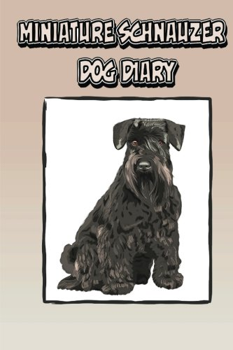 9781500622107: Miniature Schnauzer Dog Diary (Dog Diaries): Create a dog scrapbook, dog diary, or dog journal for your dog