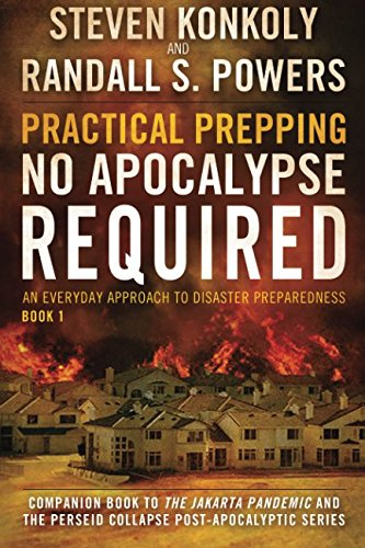 Practical Prepping: No Apocalypse Required: Companion book to The Jakarta Pandemic and The Perseid ...