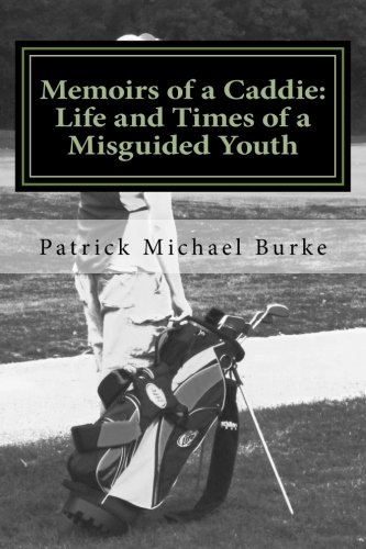 9781500622503: Memoirs of a Caddie: Life and Times of a Misguided Youth